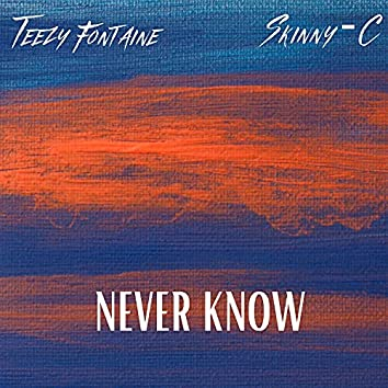 Never Know (feat. Skinny C)