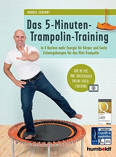 Das 5-Minuten-Trampolin-Training: In 4 Wochen mehr Energie für Körper und Seele, Schwingübungen für das Mini-Trampolin: Give me five: Inkl. kostenlosem Online-Video-Coaching