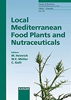 Local Mediterranean Food Plants and Nutraceuticals (Forum of Nutrition, Vol. 59)