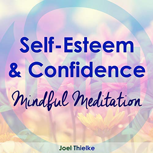 Couverture de Self-Esteem & Confidence: Mindful Meditation