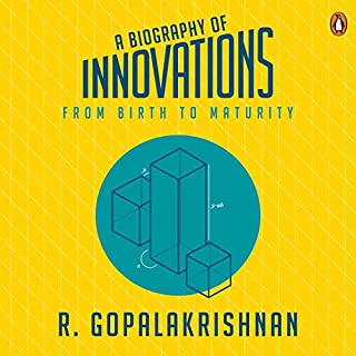 A Biography of Innovations     From Birth to Maturity              Written by:                                                                                                                                 R. Gopalakrishnan                               Narrated by:                                                                                                                                 Rajiv Dadia                      Length: 6 hrs and 37 mins     Not rated yet     Overall 0.0