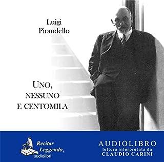 Uno, nessuno e centomila                   Di:                                                                                                                                 Luigi Pirandello                               Letto da:                                                                                                                                 Claudio Carini                      Durata:  5 ore e 54 min     75 recensioni     Totali 4,6