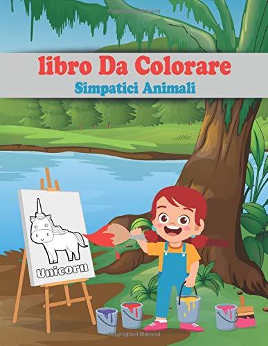 Libro Da Colorare Simpatici Animali: Questo libro offre 50 diversi animali molto carini per il tuo bambino per colorare la carta di grandi dimensioni ... da colorare per animali per bambini piccoli