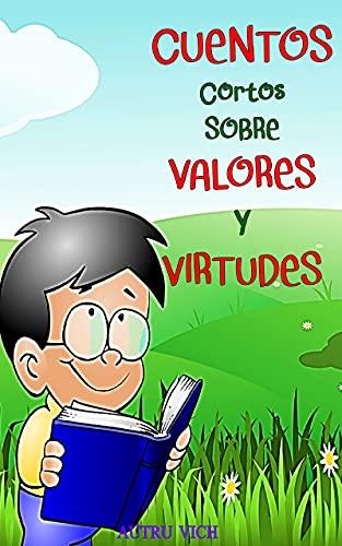 Cuentos cortos sobre VALORES y VIRTUDES: Cuatro Cuentos Infantiles para Ser Escuchados ( Cuentos Infantiles 3 años - 10 años )