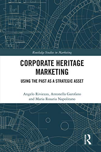Corporate Heritage Marketing: Using the Past as a Strategic Asset (Routledge Studies in Marketing) (English Edition)