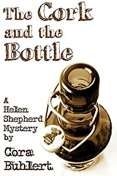 The Cork and the Bottle (Helen Shepherd Mysteries Book 1) by [Cora Buhlert]