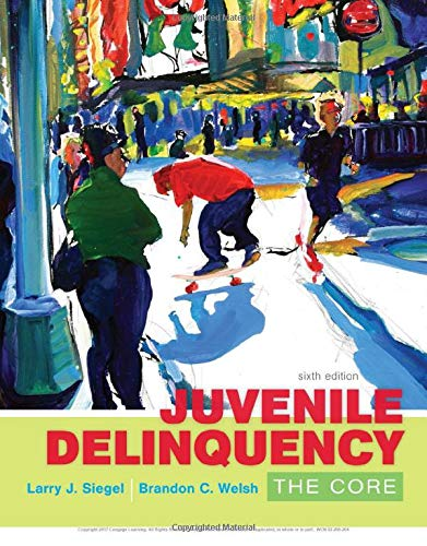 Compare Textbook Prices for Juvenile Delinquency: The Core 6 Edition ISBN 9781305577411 by Siegel, Larry J.,Welsh, Brandon C.