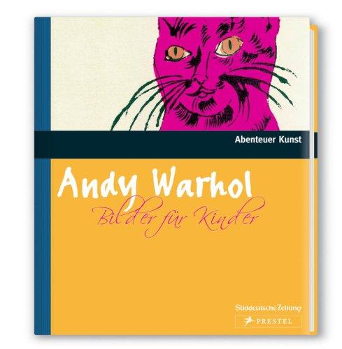 Andy Warhol. Bilder für Kinder (Abenteuer Kunst)