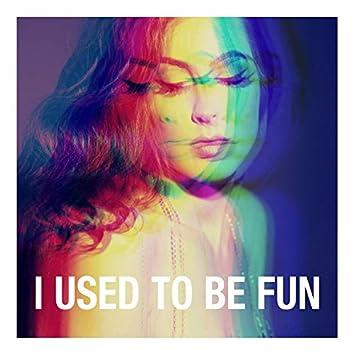I Used To Be Fun