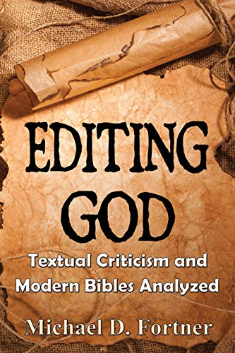 Editing God: Textual Criticism and Modern Bibles Analyzed