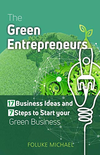 Compare Textbook Prices for The Green Entrepreneurs: 17 Business Ideas and 7 Steps to Start your Green Business  ISBN 9798733580678 by Michael, Foluke
