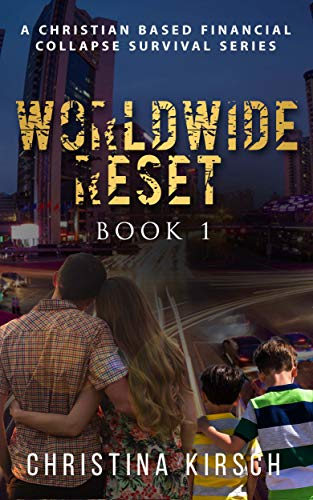 Worldwide Reset – Book 1: A Christian based Financial Collapse Survival Series by [Christina Kirsch]