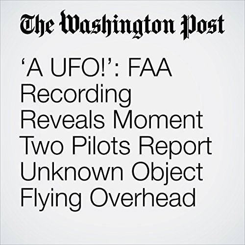 'A UFO!': FAA Recording Reveals Moment Two Pilots Report Unknown Object Flying Overhead copertina