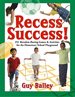 Recess Success!: 251 Boredom-Busting Games & Activities for the Elementary School Playground