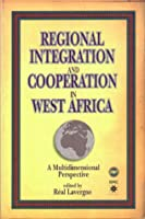 Regional Integration and Cooperation in West Africa: A Multidimensional Perspective