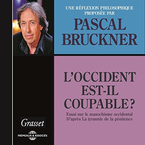 "L'Occident est-il coupable ? Essai sur le masochisme occidental d'après ""La tyrannie de la pénitence"" audiobook cover art"