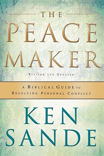 Peacemaker, The: A Biblical Guide to Resolving Personal Conflict