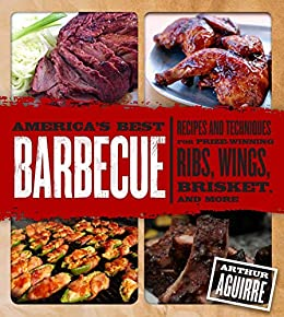 America's Best Barbecue: Recipes and Techniques for Prize-Winning Ribs, Wings, Brisket, and More by [Arthur Aguirre]