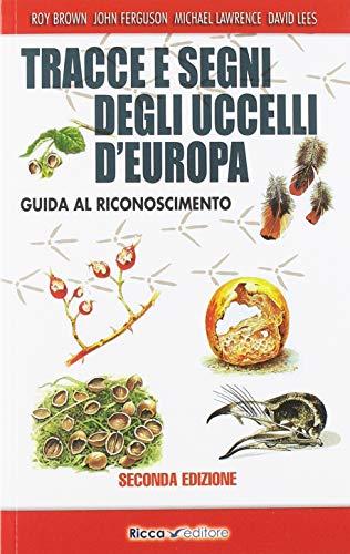 Tracce e segni degli uccelli d'Europa. Guida al riconoscimento. Ediz. ampliata