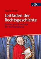 Leitfaden der Rechtsgeschichte: Quellen und Grundzuge der Rechtsordnung (Band 005)