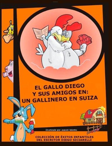 EL GALLO DIEGO Y SUS AMIGOS EN: UN GALLINERO EN SUIZA