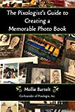 The Pixologist's Guide to Creating a Memorable Photo Book