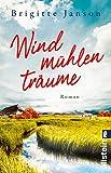 Windmühlenträume: Roman
