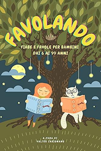 Favolando: Fiabe e Favole per bambini dai 6 ai 99 anni (Favolandia - Favole e Fiabe anche per te Vol. 1)