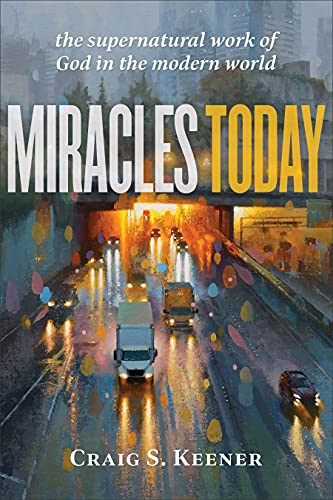 Miracles Today: The Supernatural Work of God in the Modern World (English Edition)