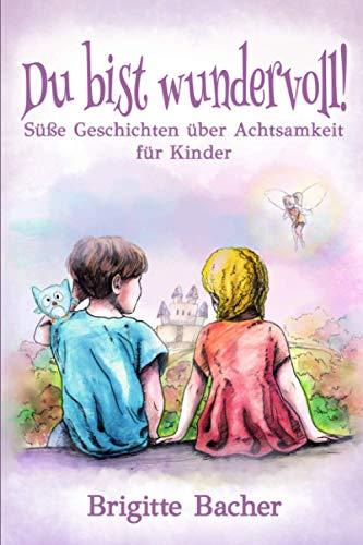 """Süße Geschichten über Achtsamkeit für Kinder: """"Du bist wundervoll!"""" – inspirierendes Kinderbuch (bunt illustriert, Geschenkbuch für Kinder)"""