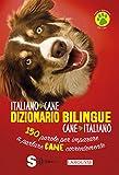 Dizionario bilingue italiano-cane, cane-italiano. 150 parole per imparare a parlare cane correntemente