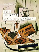 The Digital Wunderkammer: 10 Chapters on the Iconic Turn