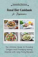 Renal Diet Cookbook for Beginners: The Ultimate Guide to Avoiding Dialysis and Managing Kidney Disease with very Tasty Recipes