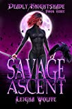 Savage Ascent: A Deadly Knightshade Universe Story (Kindle Edition)