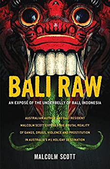 Bali Raw: An expose of the underbelly of Bali, Indonesia by [Malcolm Scott]