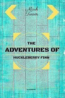 The Adventures of Huckleberry Finn: By Mark Twain - Illustrated