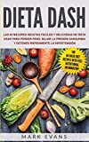 Dieta DASH: Las 60 Mejores Recetas Fáciles Y Deliciosas De Dieta Dash Para Perder Peso, Bajar La Presión Sanguínea Y Detener Rápidamente La Hipertensión