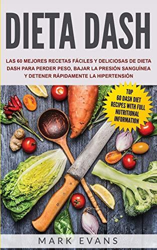 Dieta DASH: Las 60 Mejores Recetas Fáciles Y Deliciosas De Dieta Dash Para Perder Peso, Bajar La Pr