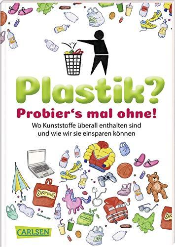 Plastik? Probier´s mal ohne!: Wo Kunststoffe überall drin sind und wie wir sie einsparen können (Sachbuch kompakt und aktuell)