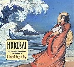 Hokusai: The Man Who Painted a Mountain byDeborah Kogan Ray