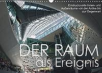 Der Raum als Ereignis (Wandkalender 2022 DIN A3 quer): Innen- und Aussenraeume von der Antike bis zur Gegenwart (Monatskalender, 14 Seiten )