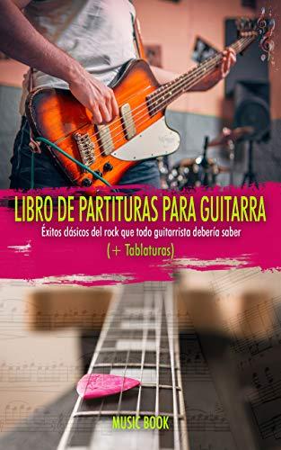 LIBRO DE PARTITURAS PARA GUITARRA: ÉXITOS CLÁSICOS DEL ROCK QUE TODO GUITARRISTA DEBERÍA SABER (+TABLATURAS): Tablaturas fáciles de guitarra para aprender de las mejores canciones de rock