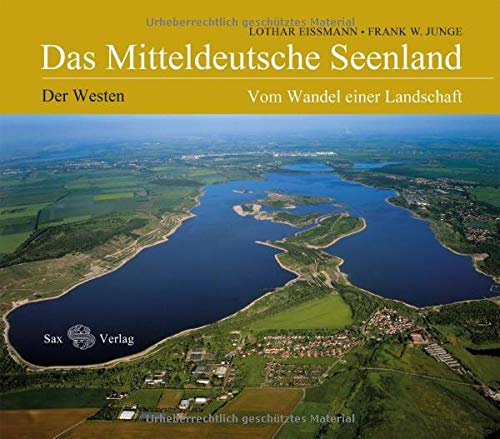 Das Mitteldeutsche Seenland: Vom Wandel einer Landschaft. Der Westen