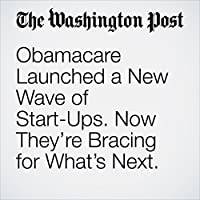 Obamacare Launched a New Wave of Start-Ups. Now They're Bracing for What's Next.'s image