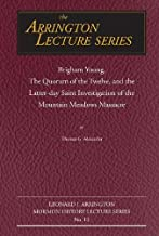 Brigham Young, the Quorum of the Twelve, and the Latter-Day Saint Investigation of the Mountain Meadows Massacre: Arrington Lecture No. Twelve (Arrington Lecture Series)
