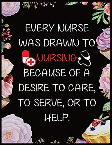 Every Nurse Was Drawn To Nursing Because Of A Desire To Care To Serve Or To Help: Journal and Notebook for Nurse - Blank Journal 120 Pages, Perfect for Journal, Writing and Notes