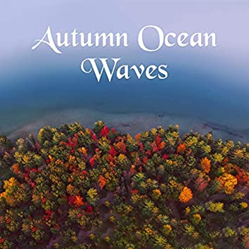 Autumn Ocean Waves: Soothing Nature Sounds for Deep Sleep, Mindfulness Meditation, Spiritual Yoga & Relaxation Music