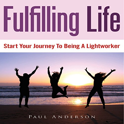 Fulfilling Life: Start Your Journey to Being a Lightworker audiobook cover art