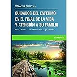 CUIDADOS DEL ENFERMO EN EL FINAL DE LA VIDA Y ATENCIÓN A SU FAMILIA: Medicina paliativa (Libros de Medicina)