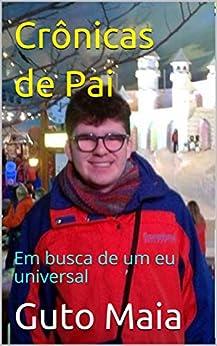 Crônicas de Pai : Em busca de um eu universal (Asterisk Education Livro 1) (Portuguese Edition) by [Guto  Maia]
